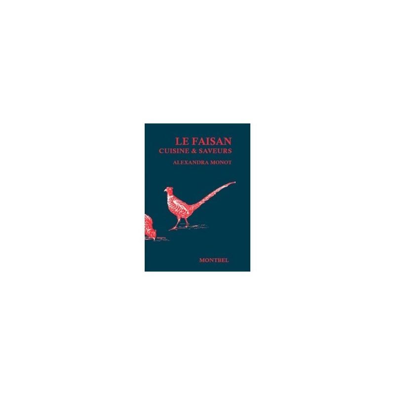 Livre d'Alexandra Monot, le faisan, cuisine et saveurs - Livre chasse