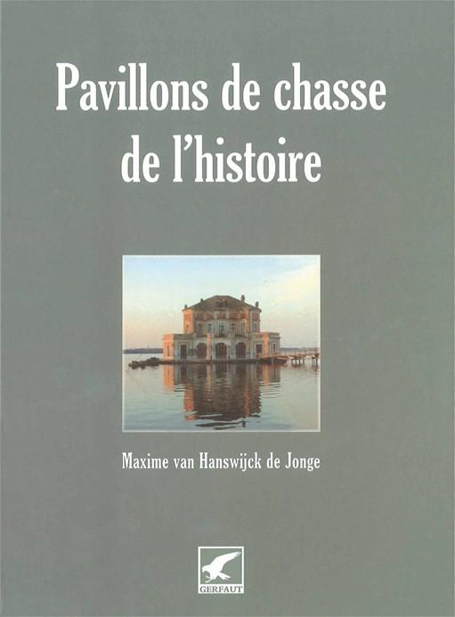 Livre - Pavillons de chasse de l'histoire - Editions Gerfaut